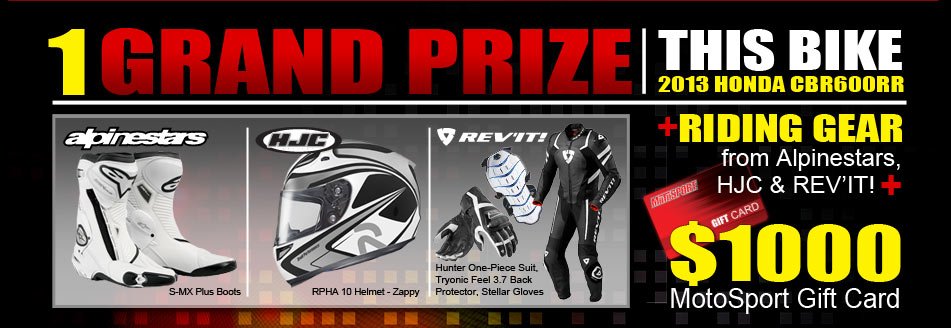 1 Grand Prize: This Bike - 2013 Honda CBR600RR, Plus Riding Gear from Alpinestars, HJC and REV'IT!
